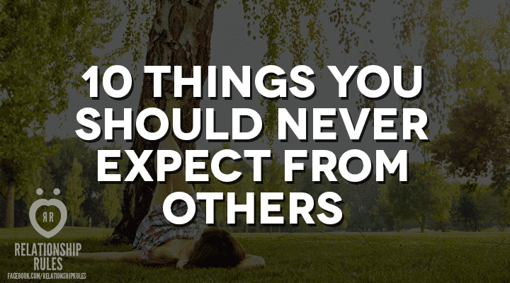 things you should never expect from others