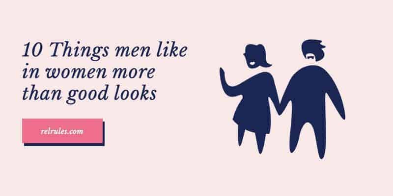 10 things men like in women more than good looks