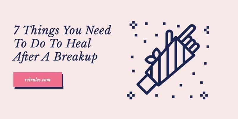 Things You Need To Do To Heal After A Breakup