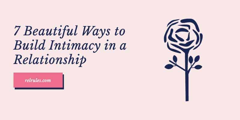 7 Beautiful Ways To Build Intimacy In A Relationship