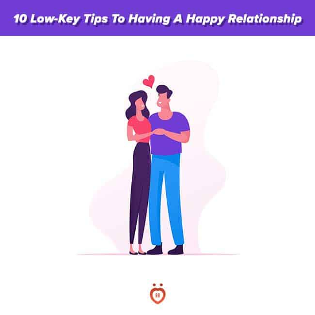 10 Low-Key Tips To Having A Happy Relationship