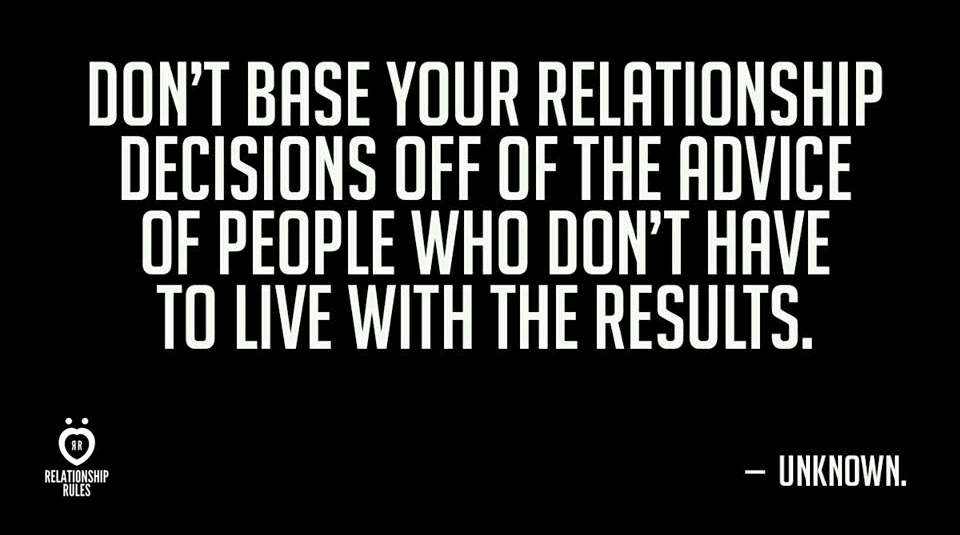 Dont Base Your Relationship Decisions Off Of The Advice Of People