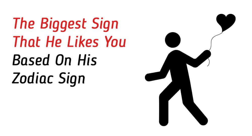 The Biggest Sign That He Likes You Based On His Zodiac Sign 1