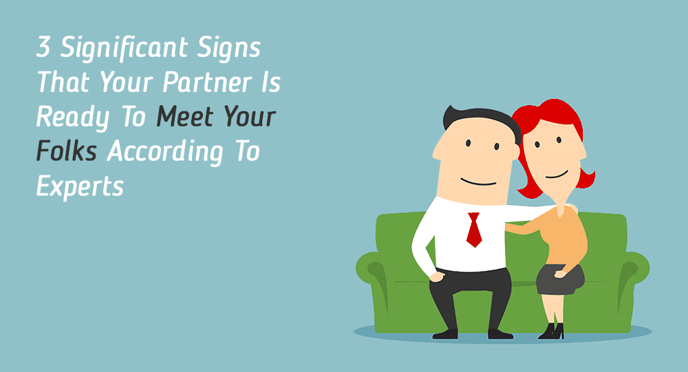 3 Significant Signs That Your Partner Is Ready To Meet Your Folks According To Experts 2