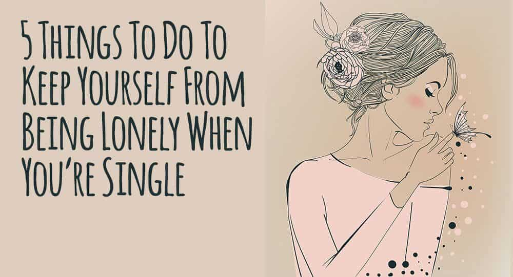 what to do if you re single and lonely