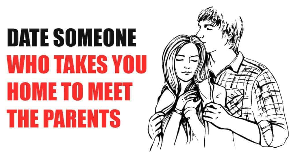 Be With Someone Who Takes You Home To Meet The Parents 2