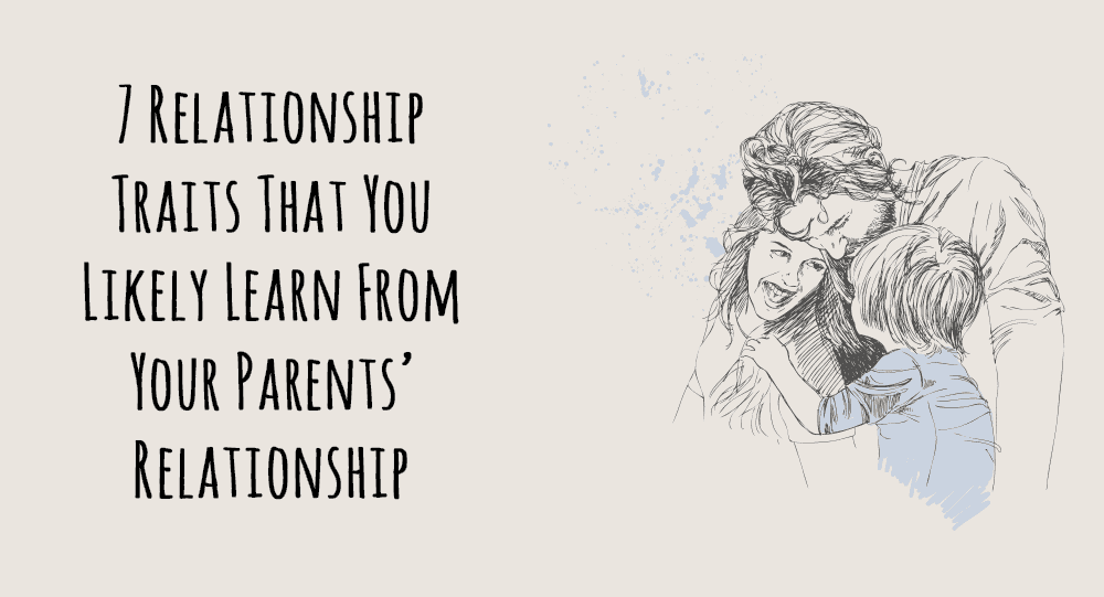 7 Relationship Traits That You Likely Learn From Your Parents' Relationship 2