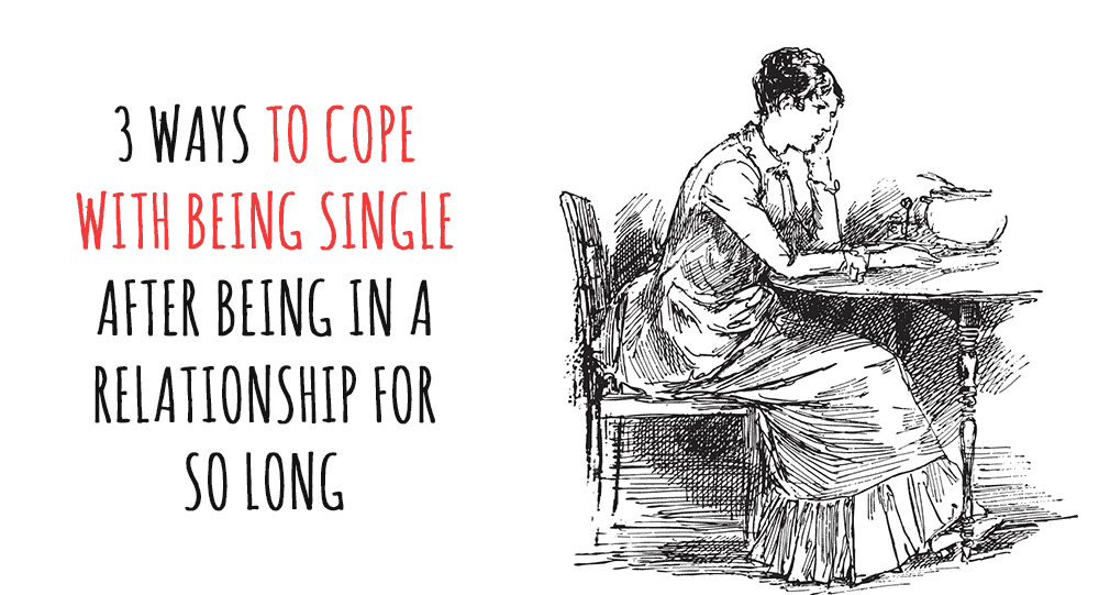 How to cope with being single after a long relationship