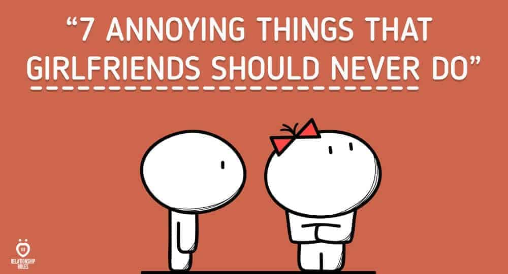 7 Annoying Things That Girlfriends Should Never Do 7