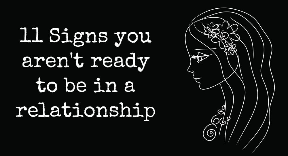 you aren't ready to be in a relationship