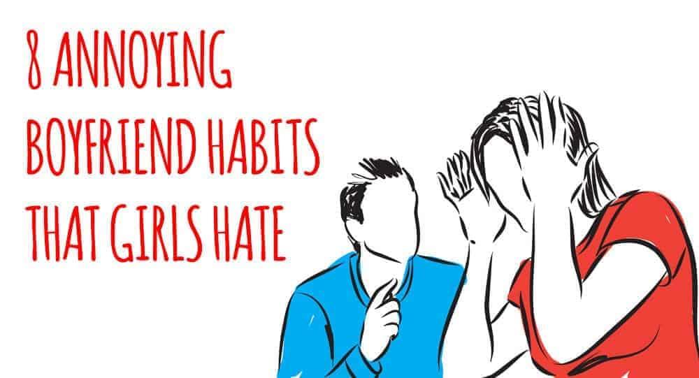 Annoying Boyfriend Habits