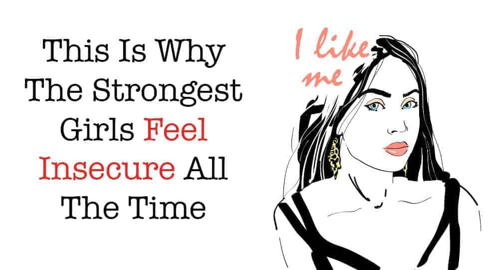 This Is Why The Strongest Girls Feel Insecure All The Time