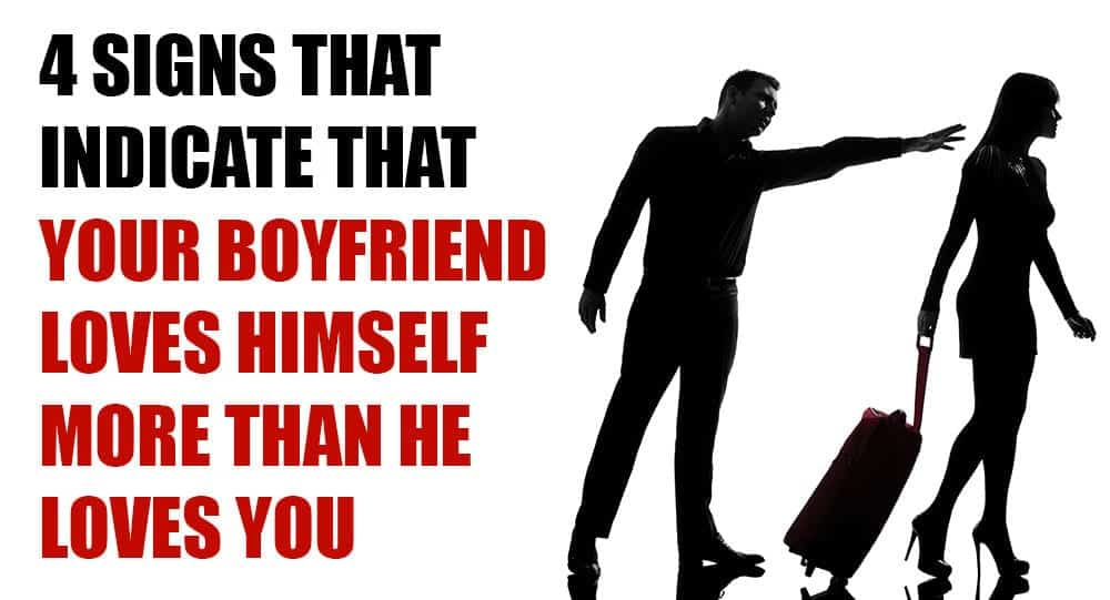 4 Signs That Indicate That Your Boyfriend Loves Himself More Than He Loves You 3