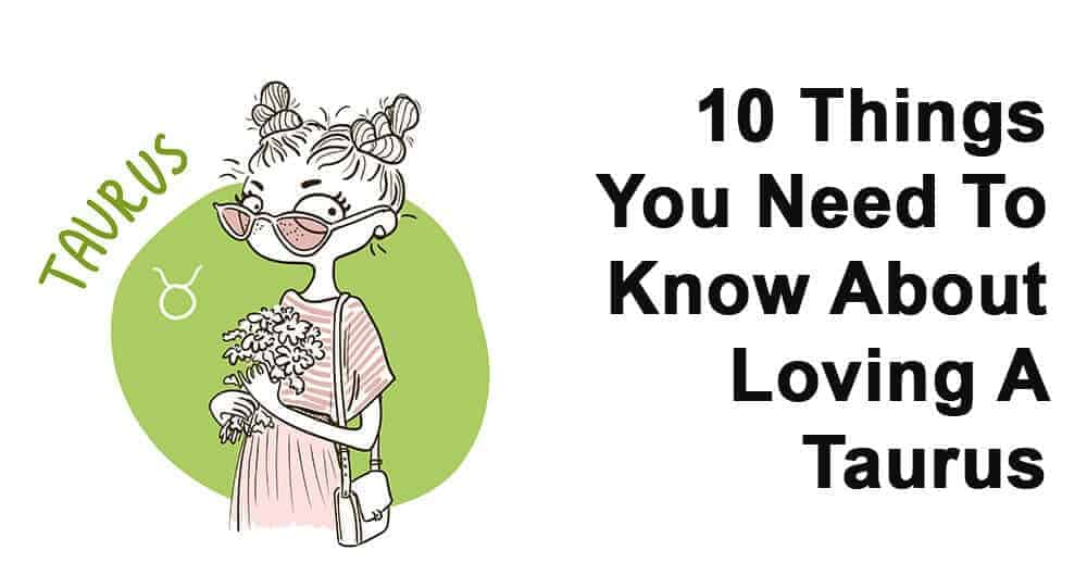 10 Things You Need To Know About Loving A Taurus