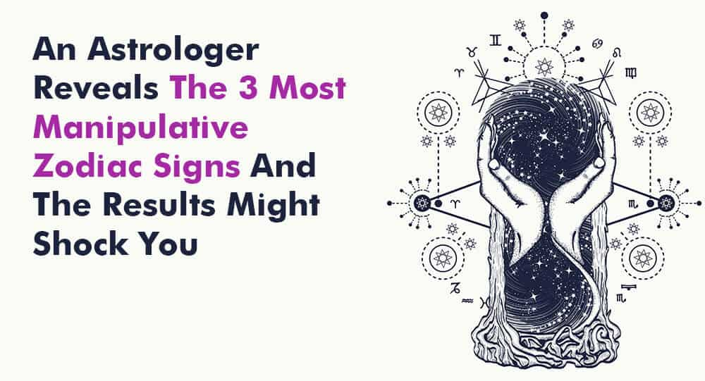 An Astrologer Reveals The 3 Most Manipulative Zodiac Signs And The