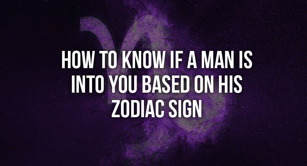 How To Know If A Man Is Into You Based On His Zodiac Sign