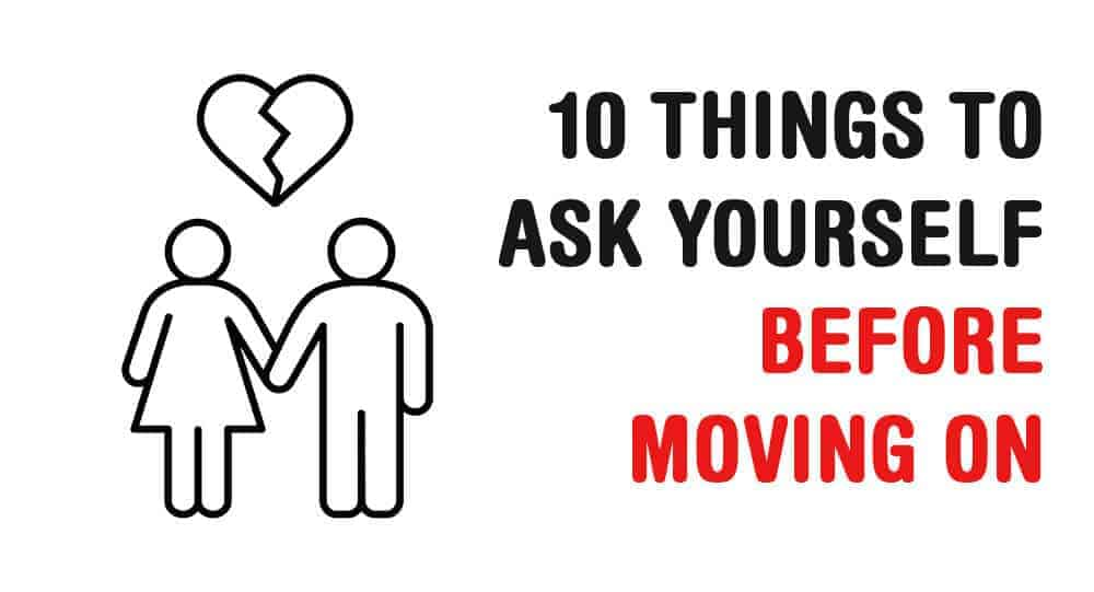 Things To Ask Yourself Before Moving On
