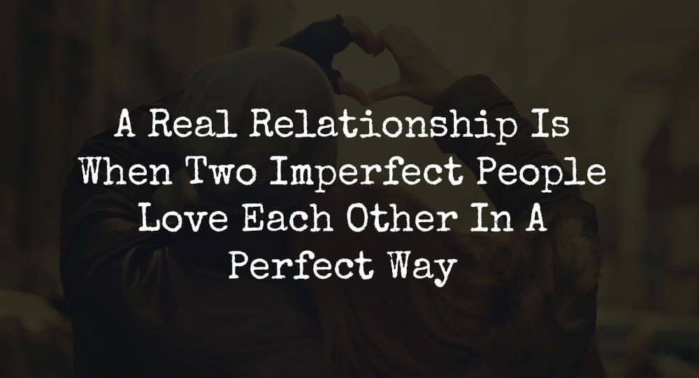 a real relationship is when two imperfect people love each other