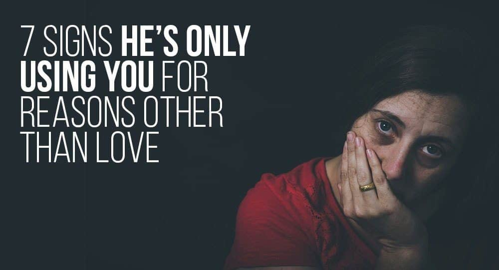 7 Signs He's Only Using You For Reasons Other Than Love
