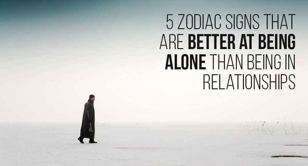 5 Zodiac Signs That Are Better At Being Alone Than Being In
