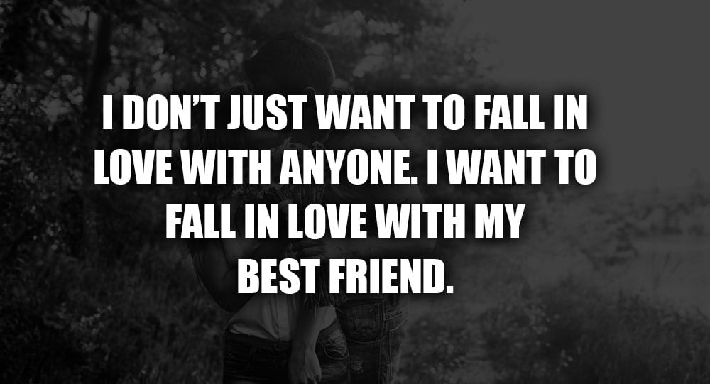 I Dont Just Want To Fall In Love With Anyone I Want To Fall In
