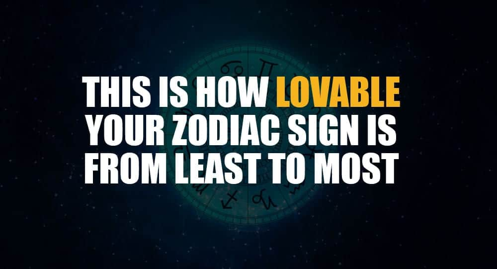 This Is How Lovable Your Zodiac Sign Is From Least To Most