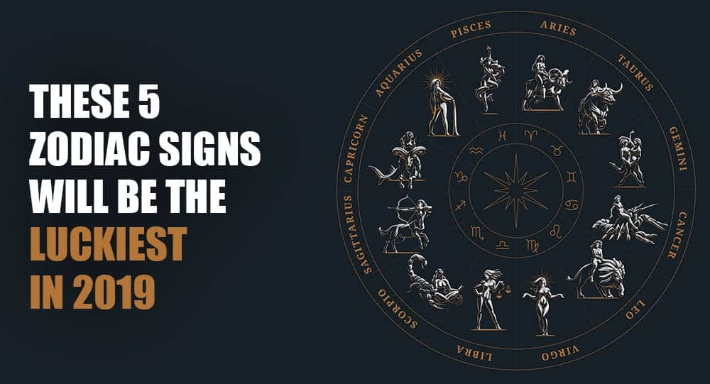 These 5 Zodiac Signs Will Be The Luckiest In 2019