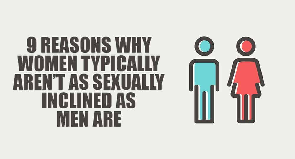 9 Reasons Why Women Typically Aren't As Sexually Inclined As Men Are 17