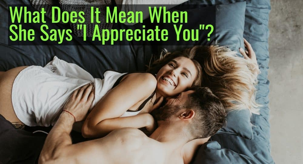 """What Does It Mean When A Woman Says """"I Appreciate You""""?"""