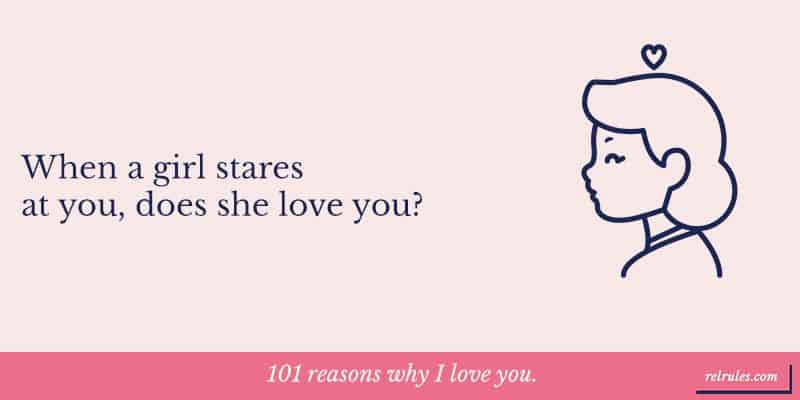 When a girl stares at you too much, what should you do?