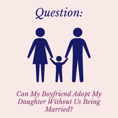 Can my boyfriend adopt my daughter