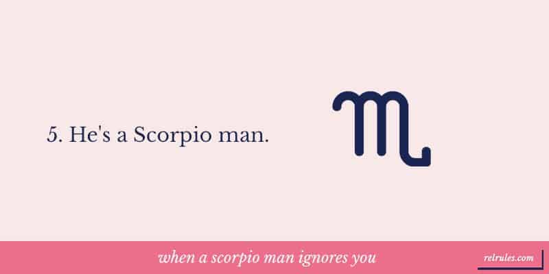 when a scorpio man ignores you