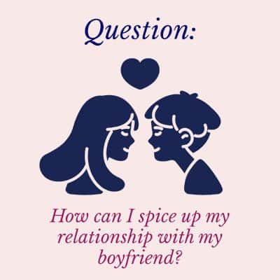 spice up my relationship with my boyfriend