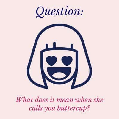 when she calls me buttercup
